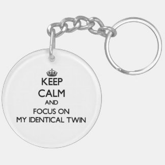 Keep Calm and focus on My Identical Twin Keychain