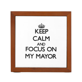 Keep Calm and focus on My Mayor Desk Organizer