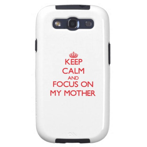 Keep Calm and focus on My Mother Galaxy SIII Covers