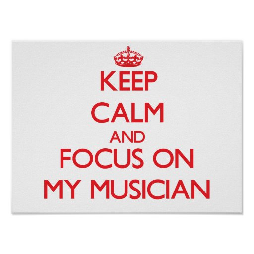 Keep Calm and focus on My Musician Poster