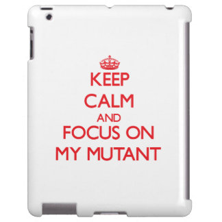 Keep Calm and focus on My Mutant