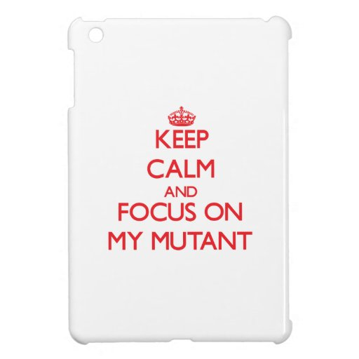 Keep Calm and focus on My Mutant iPad Mini Case