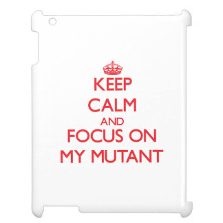 Keep Calm and focus on My Mutant iPad Cover