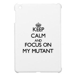 Keep Calm and focus on My Mutant iPad Mini Cases
