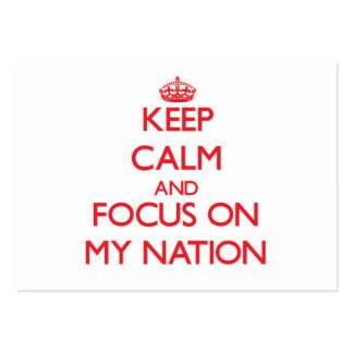 Keep Calm and focus on My Nation Business Cards