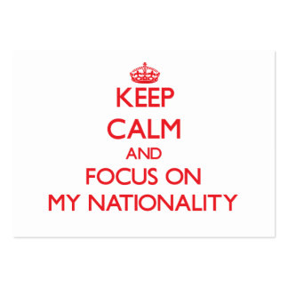 Keep Calm and focus on My Nationality Business Card