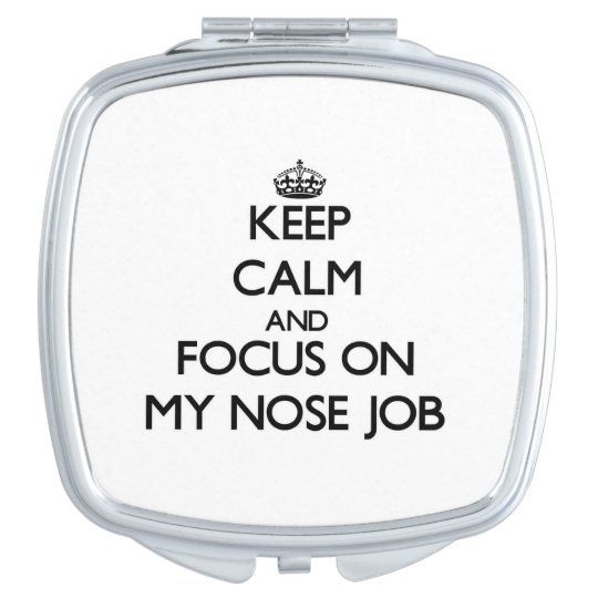 Keep Calm and focus on My Nose Job Vanity Mirrors