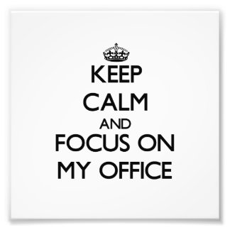 Keep Calm and focus on My Office Photographic Print