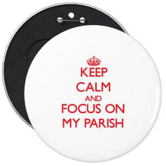 Keep Calm and focus on My Parish Pinback Button