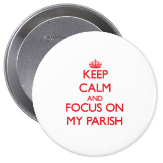 Keep Calm and focus on My Parish Pinback Buttons