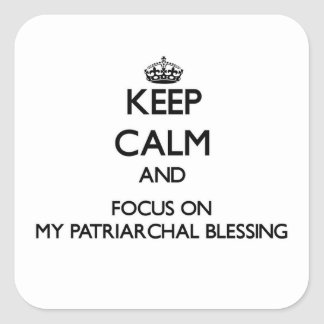 Keep Calm and focus on My Patriarchal Blessing Square Sticker