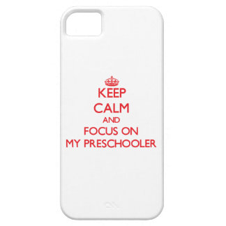 Keep Calm and focus on My Preschooler iPhone 5 Covers