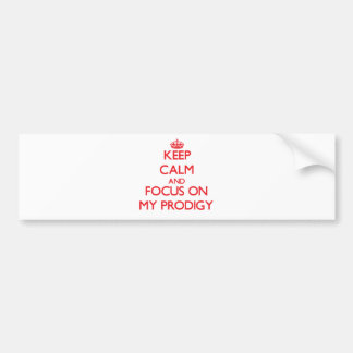 Keep Calm and focus on My Prodigy Bumper Sticker