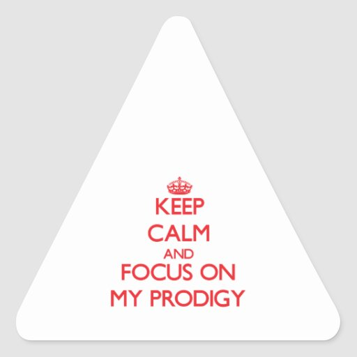 Keep Calm and focus on My Prodigy Triangle Sticker