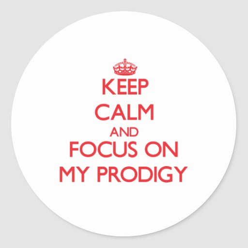 Keep Calm and focus on My Prodigy Round Sticker
