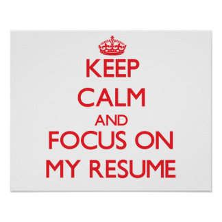 Keep Calm and focus on My Resume Poster