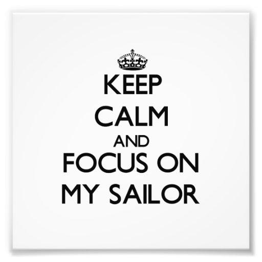 Keep Calm and focus on My Sailor Photo Art