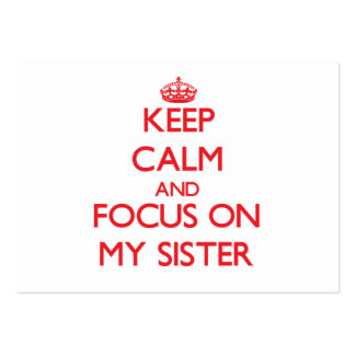 Keep Calm and focus on My Sister Business Cards