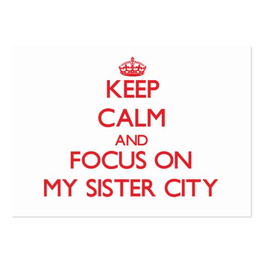 Keep Calm and focus on My Sister City Business Cards