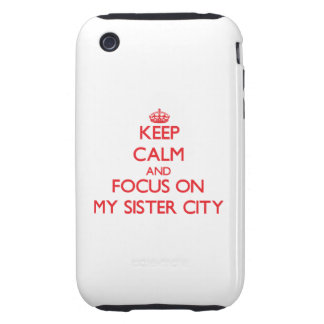 Keep Calm and focus on My Sister City iPhone 3 Tough Cases
