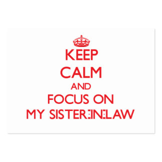 Keep Calm and focus on My Sister-In-Law Business Card Templates