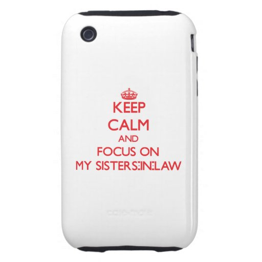 Keep Calm and focus on My Sisters-In-Law Tough iPhone 3 Cases