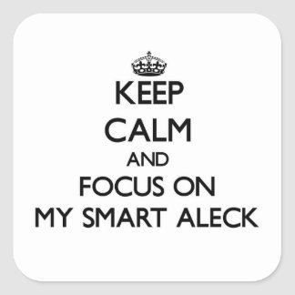 Keep Calm and focus on My Smart Aleck Sticker