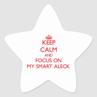 Keep Calm and focus on My Smart Aleck Stickers