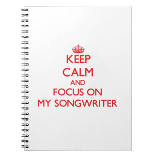 Keep Calm and focus on My Songwriter Spiral Notebook