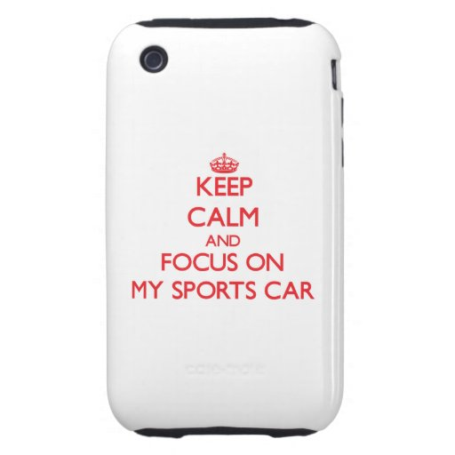 Keep Calm and focus on My Sports Car Tough iPhone 3 Cases