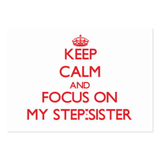 Keep Calm and focus on My Step-Sister Business Card Template