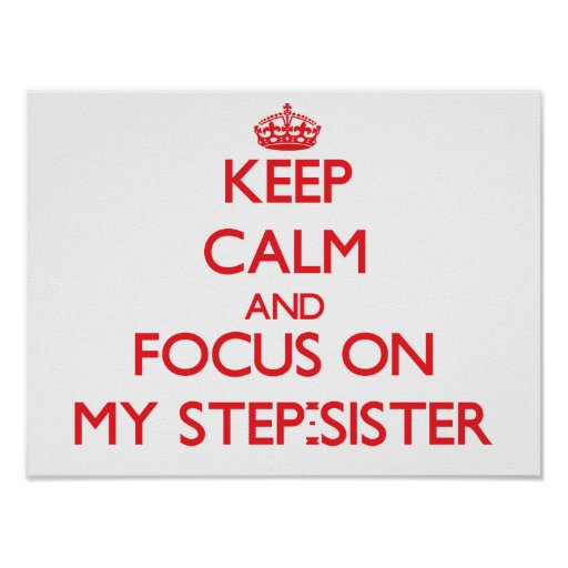 Keep Calm and focus on My Step-Sister Poster