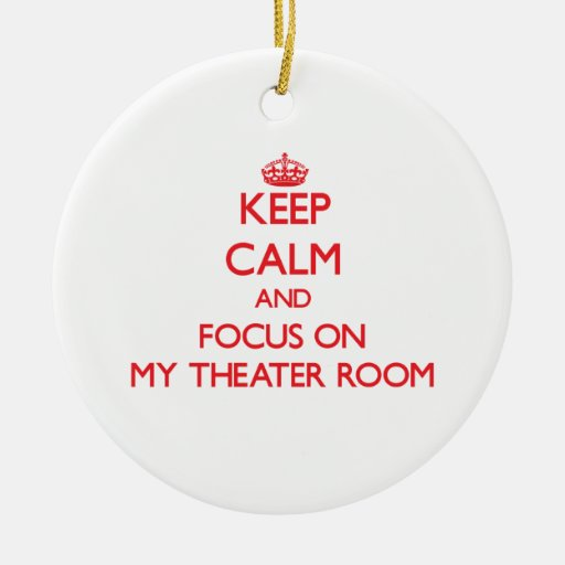 Keep Calm and focus on My Theater Room Ornament