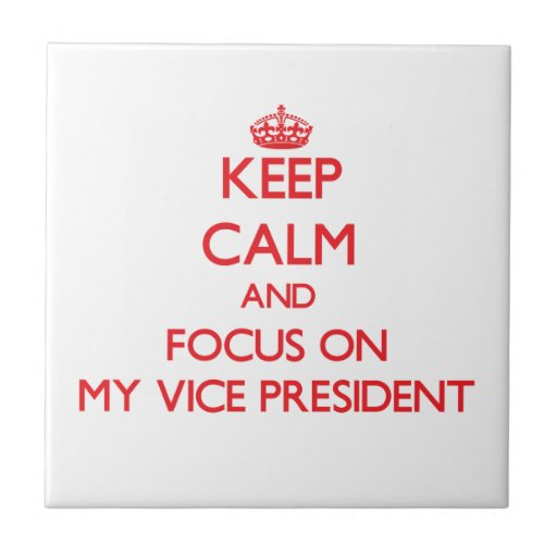 Keep Calm and focus on My Vice President Ceramic Tile
