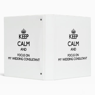 Keep Calm and focus on My Wedding Consultant Vinyl Binders