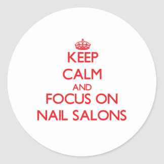 Keep Calm and focus on Nail Salons Stickers