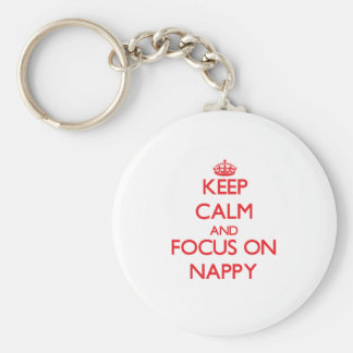 Keep Calm and focus on Nappy Key Chains