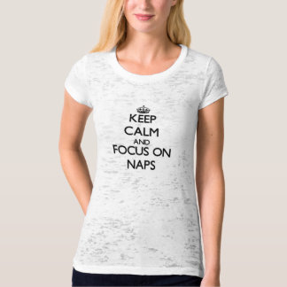 Keep Calm and focus on Naps T-Shirt