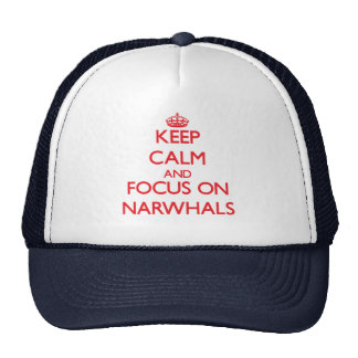 Keep calm and focus on Narwhals Trucker Hat