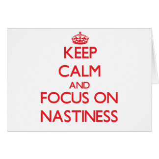 Keep Calm and focus on Nastiness Greeting Card
