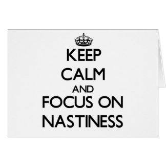 Keep Calm and focus on Nastiness Card