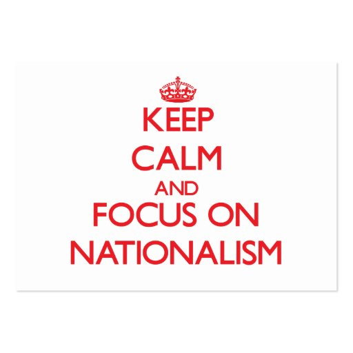 Keep Calm and focus on Nationalism Business Card
