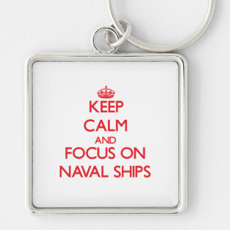 Keep Calm and focus on Naval Ships Key Chain