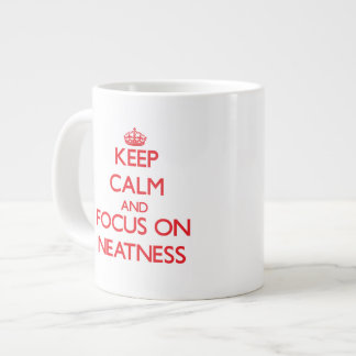 Keep Calm and focus on Neatness Extra Large Mug