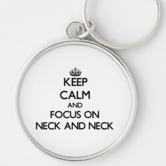Keep Calm and focus on Neck And Neck Key Chains