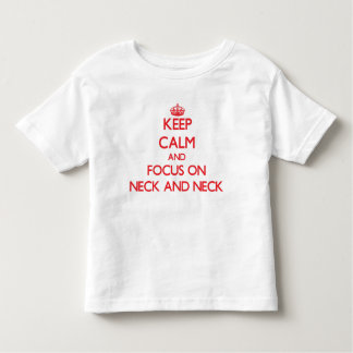 Keep Calm and focus on Neck And Neck Tee Shirts