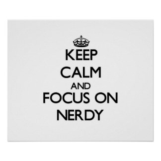 Keep Calm and focus on Nerdy Posters