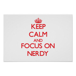 Keep Calm and focus on Nerdy Print
