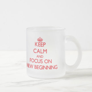 Keep Calm and focus on New Beginning Frosted Glass Coffee Mug