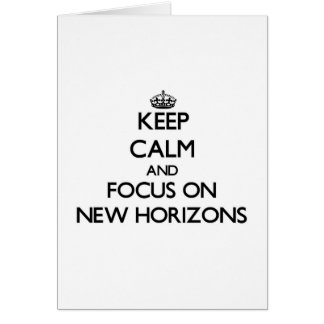 Keep Calm and focus on New Horizons Card